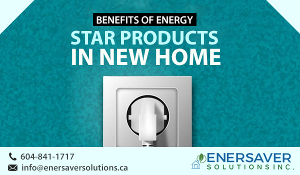 Benefits of Energy Star Products in New Home