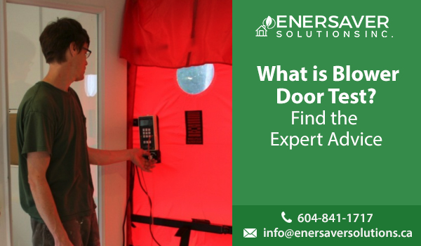 What Is Blower Door Test? Find the Expert Advice