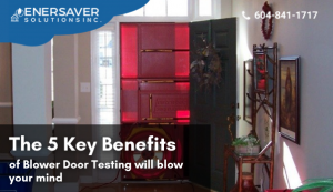 The 5 Key Benefits of Blower Door Testing will blow your mind